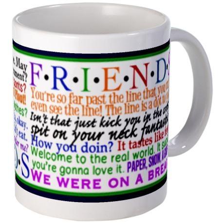 @Bobbie Mitchell Mitchell Tiede Friends TV Quotes Mug. Love it!