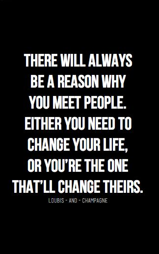 There will always be a reason why you meet people..