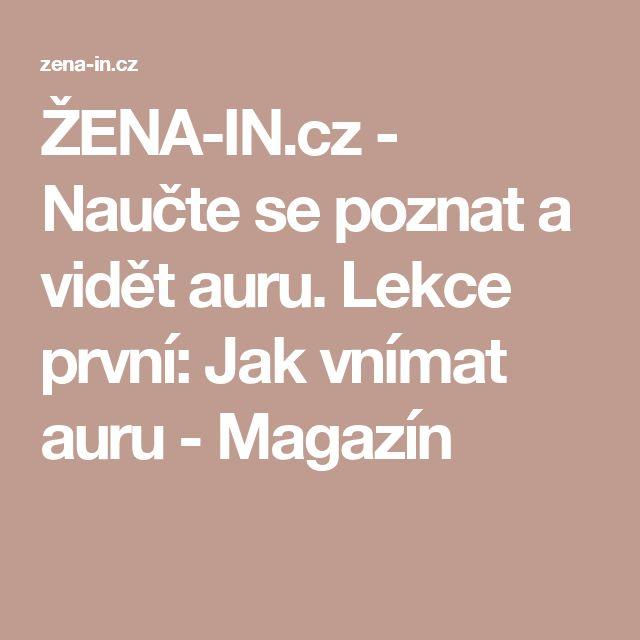 ŽENA-IN.cz - Naučte se poznat a vidět auru. Lekce první: Jak vnímat auru - Magazín