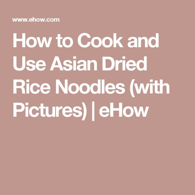 How to Cook and Use Asian Dried Rice Noodles (with Pictures) | eHow