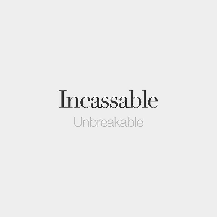 Incassable (both feminine and masculine) Unbreakable /ɛ.kɑ.sabl/