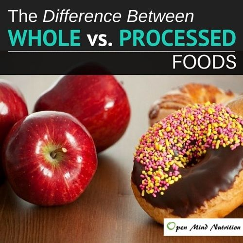 FULL ARTICLE: What is the Difference Between Whole vs. Processed Foods? Eat Real Food! www.openmindnutrition.com/whole-vs-processed-foods-eat-real-food/