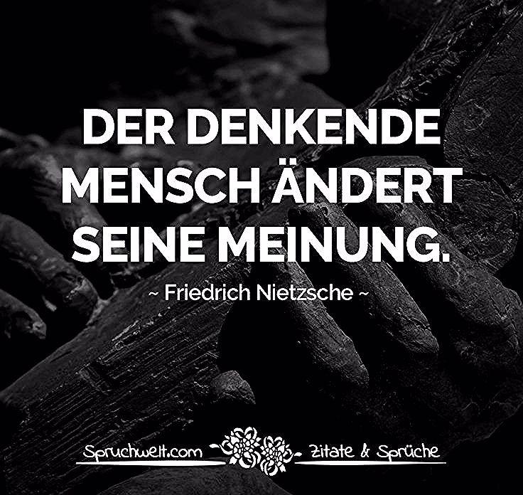 Der Denkende Mensch Andert Seine Meinung Friedrich Nietzsche Zitat Zitate Sp Nietzsche Quotes Work Quotes Inspirational Inspirational Quotes About Strength