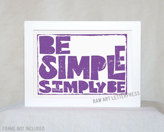 Be Simple - Simply Be, Positive Quote, Minimalist,  Raw Art Letterpress