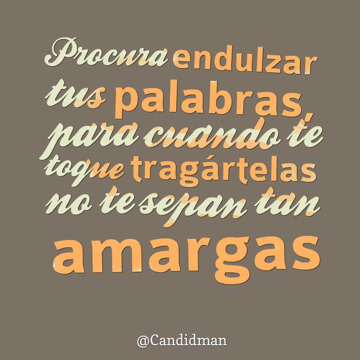 """Procura #Endulzar tus #Palabras, para cuando te toque tragártelas no te sepan tan #Amargas"". #Citas #Frases @Candidman"