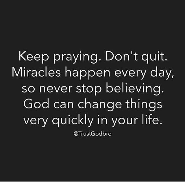 I keep praying, believing and hoping, have been for years, so far nothing but silence from my Heavenly Father. Im on the verge of
