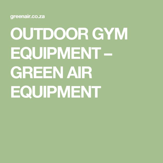 OUTDOOR GYM EQUIPMENT – GREEN AIR EQUIPMENT