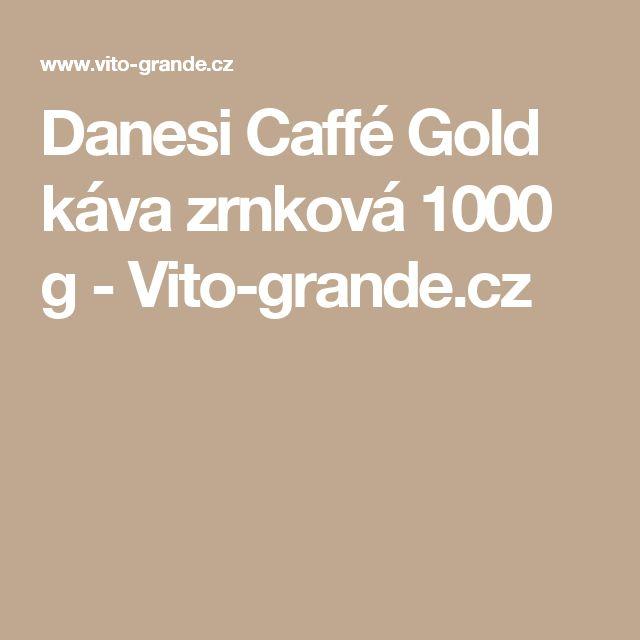 Danesi Caffé Gold káva zrnková 1000 g - Vito-grande.cz