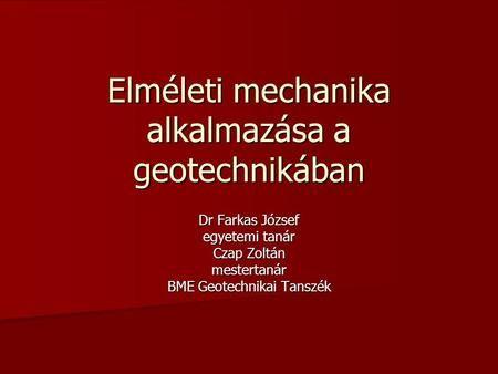 Elméleti mechanika alkalmazása a geotechnikában Dr Farkas József egyetemi tanár…