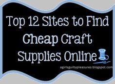 Top 12 Sites to Find Cheap Craft Supplies Online...so many sites I had never heard of!