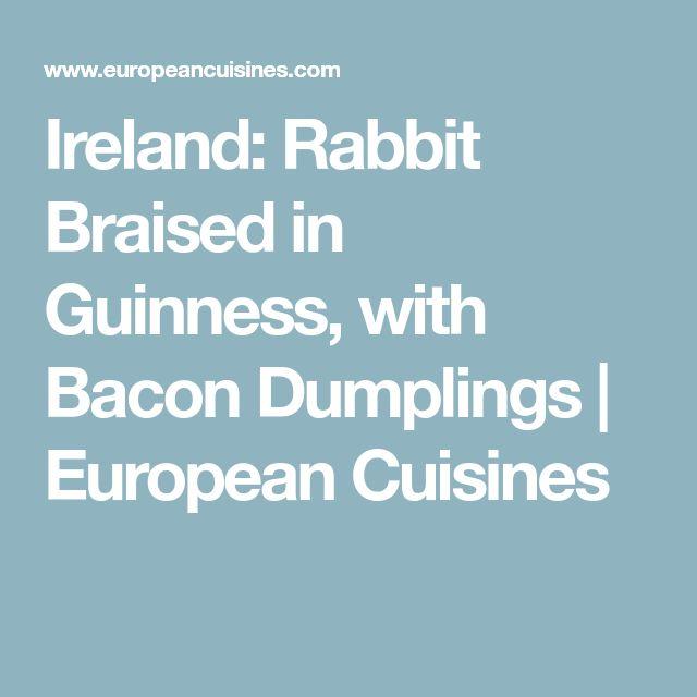 Ireland: Rabbit Braised in Guinness, with Bacon Dumplings | European Cuisines