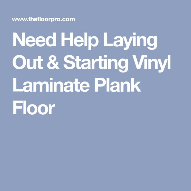 Need Help Laying Out & Starting Vinyl Laminate Plank Floor