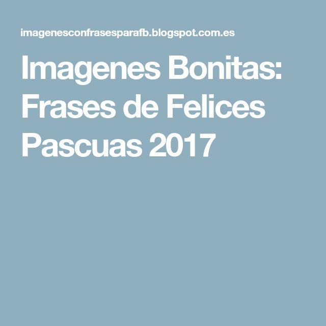 Imagenes Bonitas: Frases de Felices Pascuas 2017