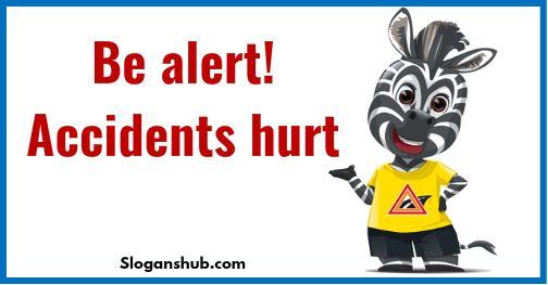 Be Alert! Accidents hurt - Road Safety Slogans