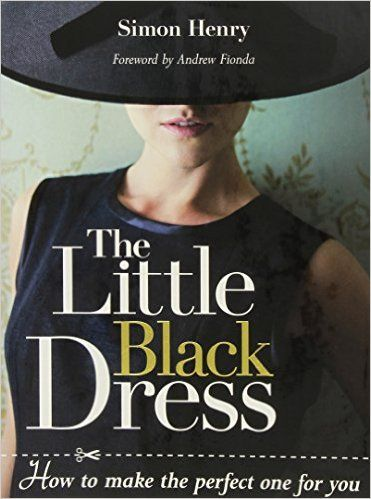 The Little Black Dress: How to Make the Perfect One for You: Simon Henry, Andrew Fionda: 9781861086235: Amazon.com: Books