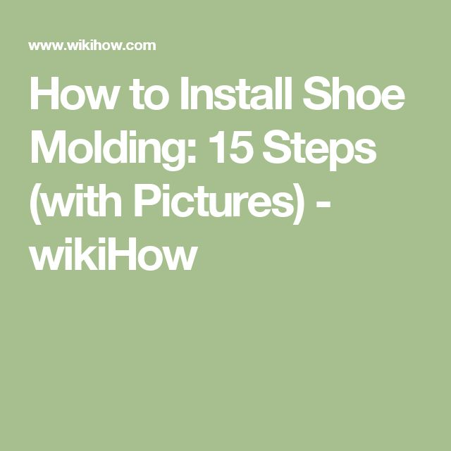 How to Install Shoe Molding: 15 Steps (with Pictures) - wikiHow
