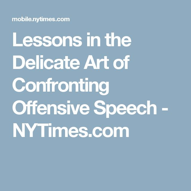 Lessons in the Delicate Art of Confronting Offensive Speech - NYTimes.com