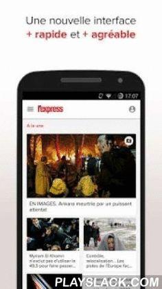 L'Express : L'actu En Continu  Android App - playslack.com ,  L'application L'EXPRESS fait peau neuve et vous dévoile sa toute nouvelle version plus rapide, plus fluide et plus réactive.>>> NOUVEAUTES <<<• Plus grande place accordée aux visuels• Poids allégé et affichage ultra-rapide • Historique des articles déjà consultés• Widget à installer sur son écran d'accueil• Optimisation pour tablettes (portrait & paysage)• Lecture possible hors connexionTELECHARGEZ maintenant ! B