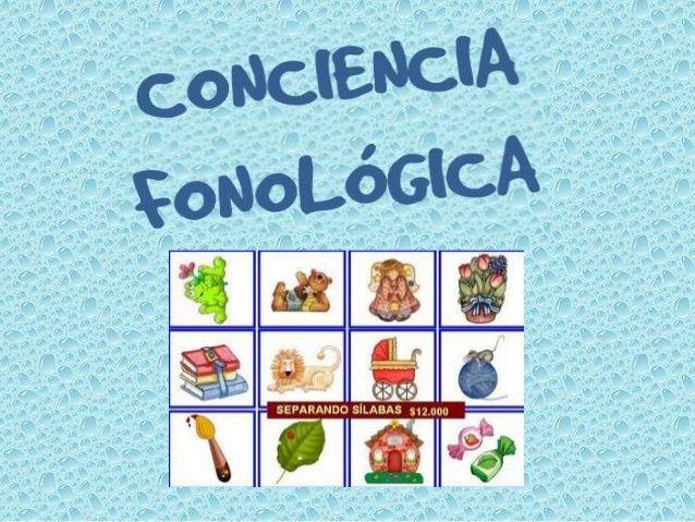 Conciencia fonológica Es la capacidad o habilidad de poder identificar, diferenciar o combinar los sonidos o fonemas que f...