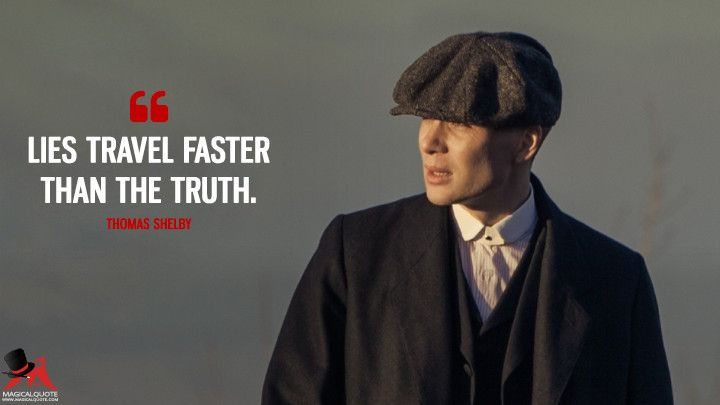 Lies travel faster than the truth. - Thomas Shelby (Peaky Blinders Quotes)
