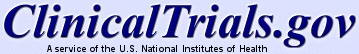"""Clinical Trials.gov. Database of all federally and privately supported clinical trials conducted in the U.S. and around the world. Try the Advanced Search link under """"Search for Clinical Trials."""""""