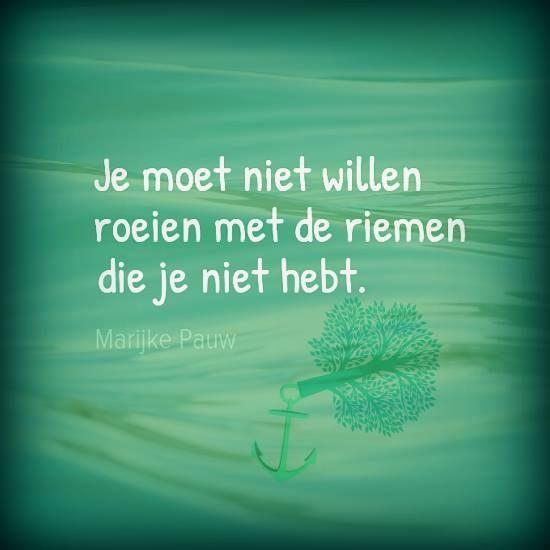 #spreuk #citaat #nederlands #teksten #spreuken #citaten #roeien #met #de #riemen #die #je #niet #hebt #mooi