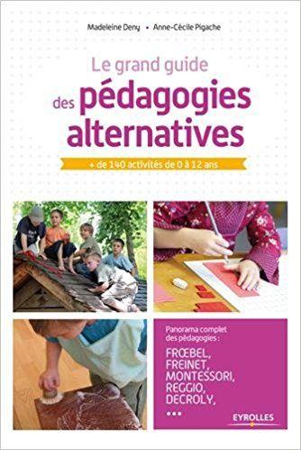 Le grand guide des pédagogies alternatives : + de 140 activités de 0 à 12 ans