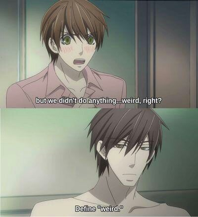 Weird!? In what world is it weird for two people who love each other to sleep together? Because you DO love him Onodera!