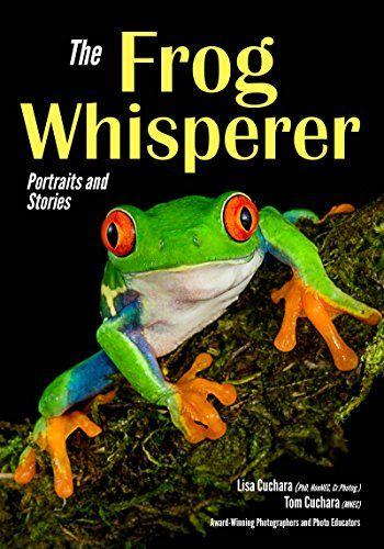 Available 2018! The Frog Whisperer: Portraits & Stories