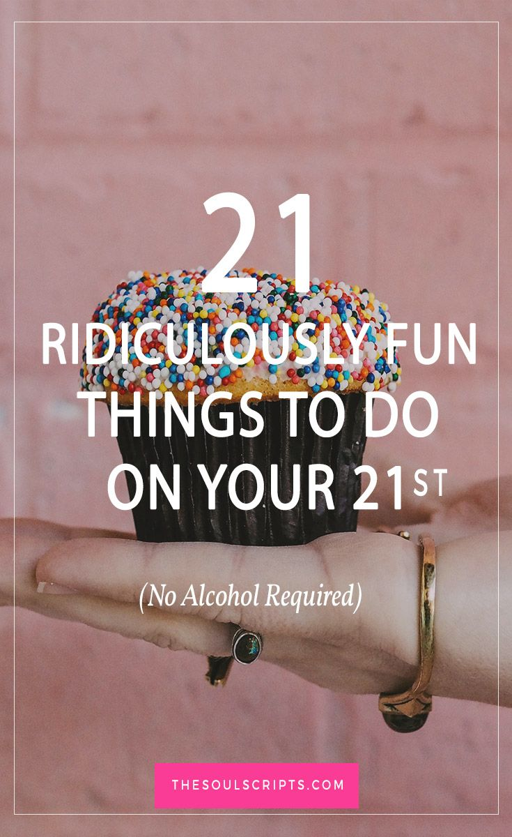 21 ridiculously fun things to do on your 21st birthday no alcohol