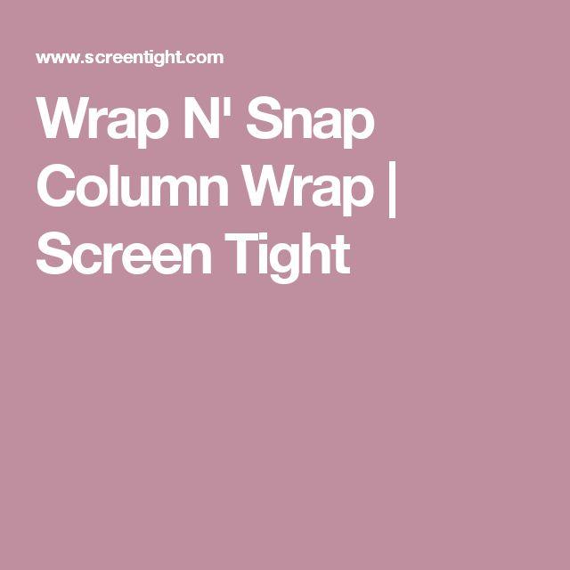 Wrap N' Snap Column Wrap   Screen Tight