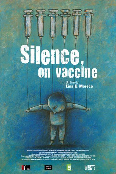 """Silence, on vaccine - Lina Moreco 2009 -- """"L'enfant nord-américain reçoit environ 48 doses de 14 vaccins différents avant l'âge de 6 ans, soit le double du nombre prescrit 25 ans auparavant. Suite à l'apparition d'effets secondaires tels que l'autisme ou la sclérose en plaques chez certaines personnes, doit-on remettre en question nos politiques de vaccination à grande échelle?"""""""