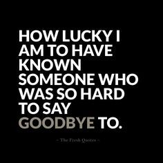 "Saying goodbye can be tough when you don't know if you are ever going to meet again. Only memories are left behind after a painful farewell from your beloved person. Below we have the best handpicked truest good-bye quotes, Farewell Messages and messages that explain the true meaning of saying goodbye. Goodbye Quotes – I will Miss you - Farewell Messages ""We started here together and now we're leaving the same way. The funny thing is you never appreciate what you had yesterday until it is…"