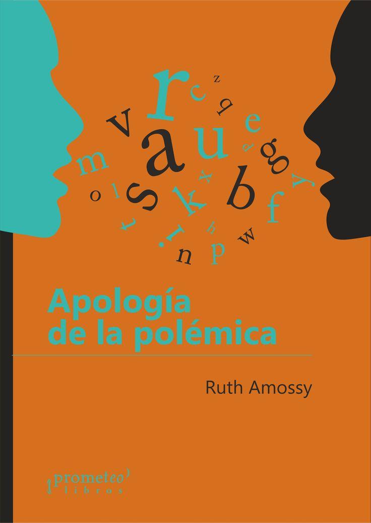 """Amossy, Ruth. """"Apología de la polémica"""". Buenos Aires: Prometeo, 2017. Encuentra este libro en la 4ª planta: 165AMO"""