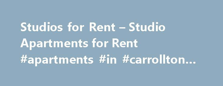 Studios for Rent – Studio Apartments for Rent #apartments #in #carrollton #tx http://apartments.remmont.com/studios-for-rent-studio-apartments-for-rent-apartments-in-carrollton-tx/  #studio apartment # Search Studio Apartments SEARCH FOR STUDIO APARTMENTS FOR RENT IN THESE CITIES SEARCH STUDIO APARTMENTS FOR RENT Searching for studio apartments for rent can be a hassle. But Apartment Guide can help make the process easier and faster. Our search features are easy to use and help you find…
