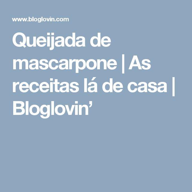 Queijada de mascarpone | As receitas lá de casa | Bloglovin'