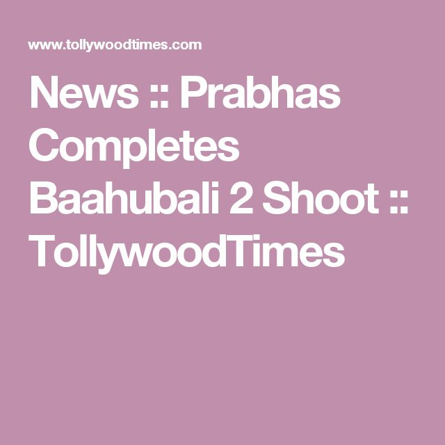 News :: Prabhas Completes Baahubali 2 Shoot :: TollywoodTimes