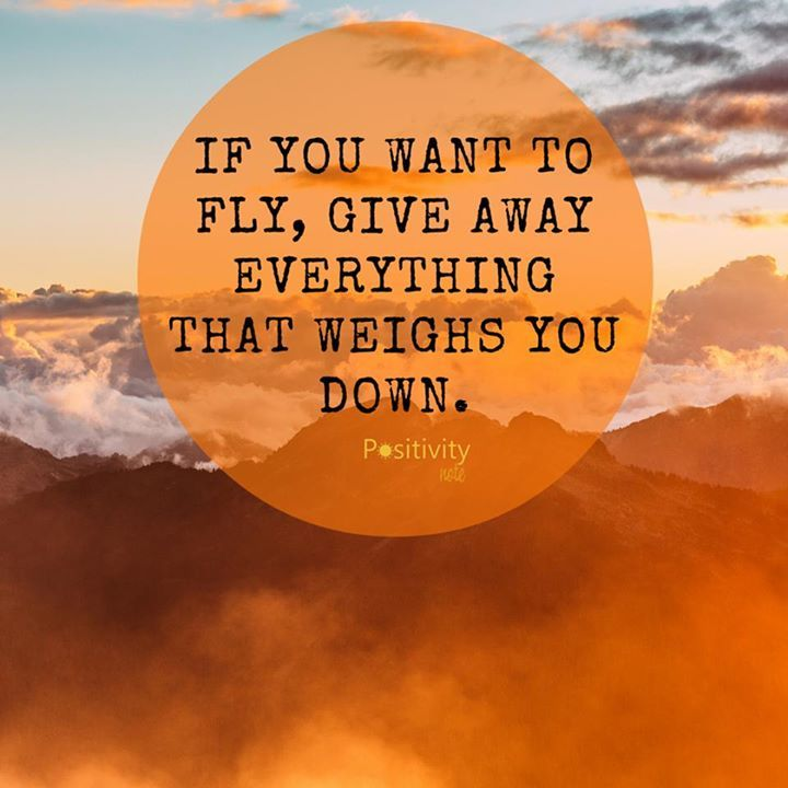If you want to fly give away everything that weighs you down. #positivitynote #positivity #inspiration