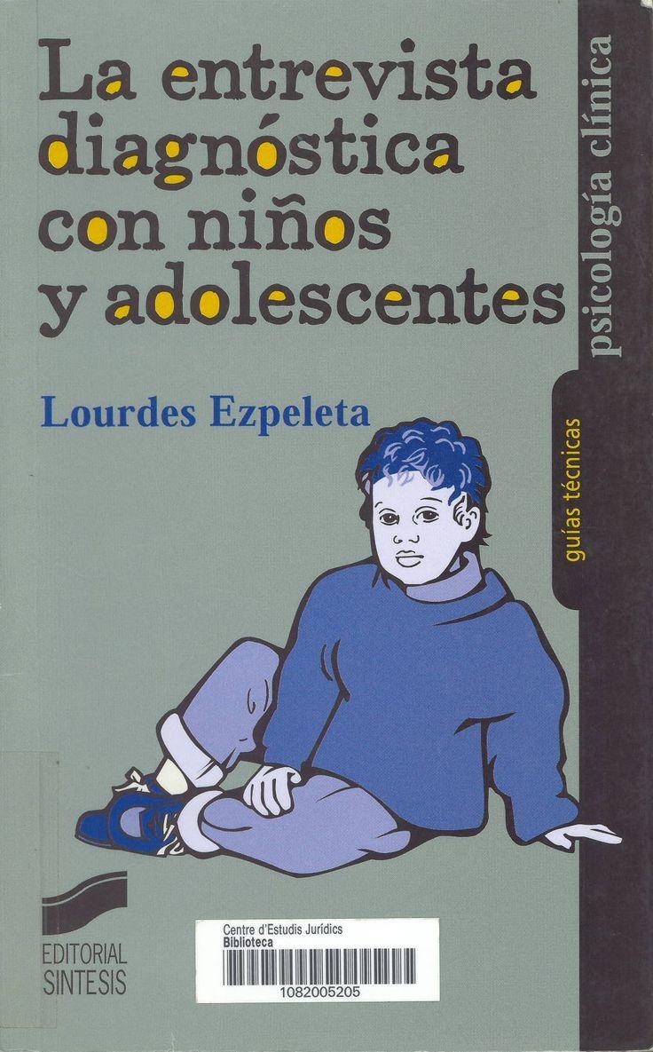 La entrevista diagnóstica con niños y adolescentes / Lourdes Ezpeleta Ascaso. Madrid : Síntesis, 2001. Sig. 159.97 Ezp