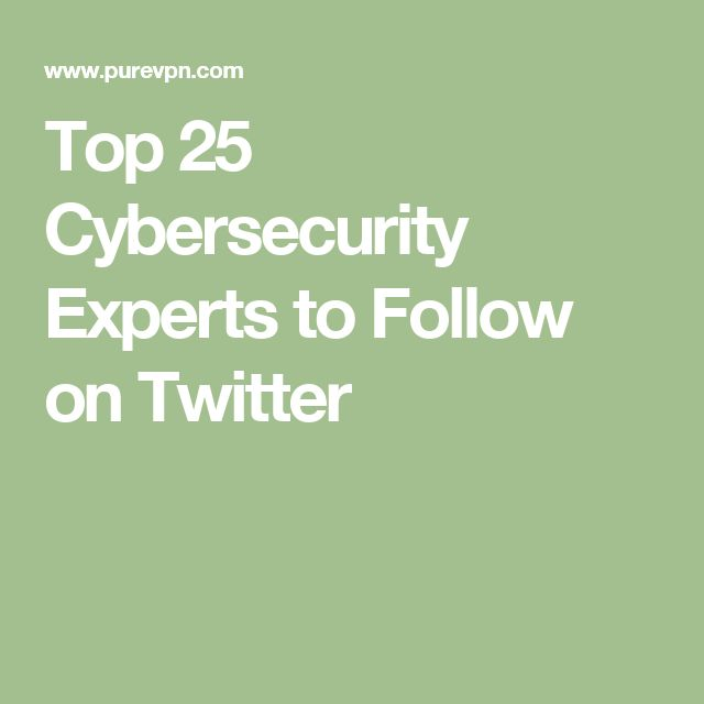 Top 25 Cybersecurity Experts to Follow on Twitter