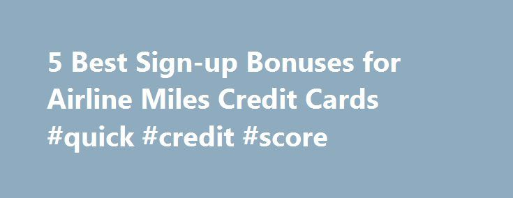 5 Best Sign-up Bonuses for Airline Miles Credit Cards #quick #credit #score http://credit.remmont.com/5-best-sign-up-bonuses-for-airline-miles-credit-cards-quick-credit-score/  #best credit card deal # 5 Best Sign-up Bonuses for Airline Miles Credit Cards Wise Bread Picks They say that Read More...The post 5 Best Sign-up Bonuses for Airline Miles Credit Cards #quick #credit #score appeared first on Credit.