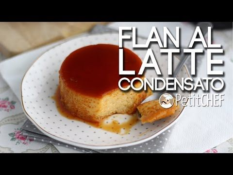 Flan al latte condensato - Ricetta Deliziosa, Tutorial Cucina PetitChef.it - YouTube
