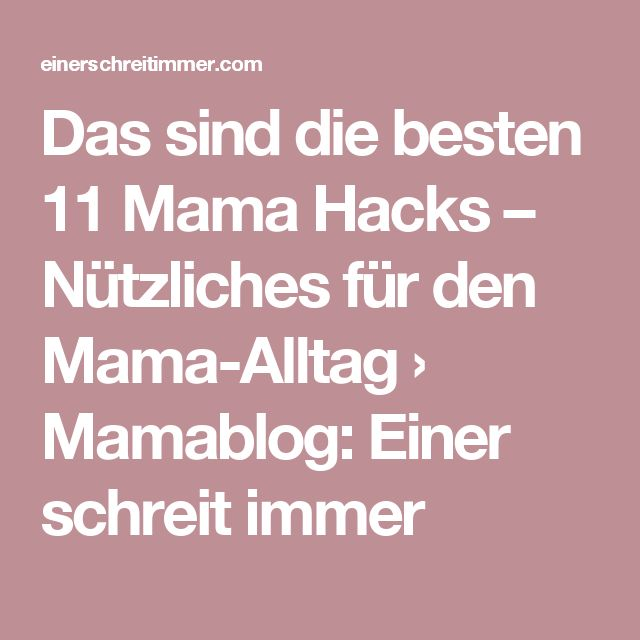 Das sind die besten 11 Mama Hacks – Nützliches für den Mama-Alltag › Mamablog: Einer schreit immer