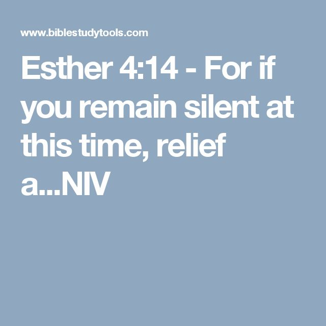 Esther 4:14 - For if you remain silent at this time, relief a...NIV