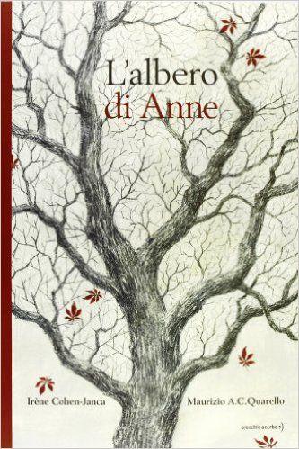 Amazon.it: L'albero di Anne - Irène Cohen-Janca, Maurizio A. Quarello, P. Cesari - Libri