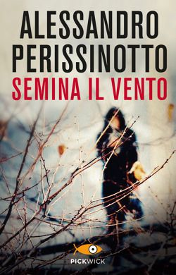 Semina il vento, Alessandro Perissinotto (Piemme, 2011)