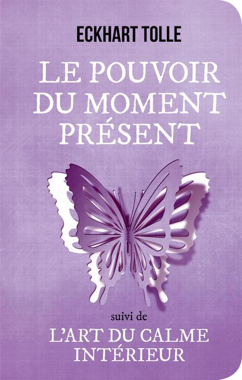 Eckhart Tolle  Le pouvoir du moment présent  suivi de  L'Art du calme intérieur  Couverture et illustration: dpcom.fr