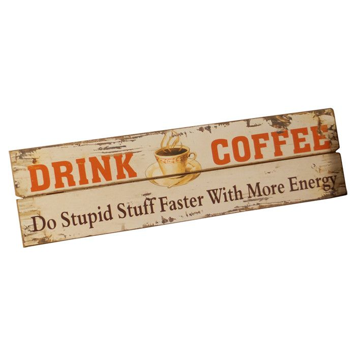 Drink Coffee... do stupid stuff faster with more energy. (wooden wall sign)
