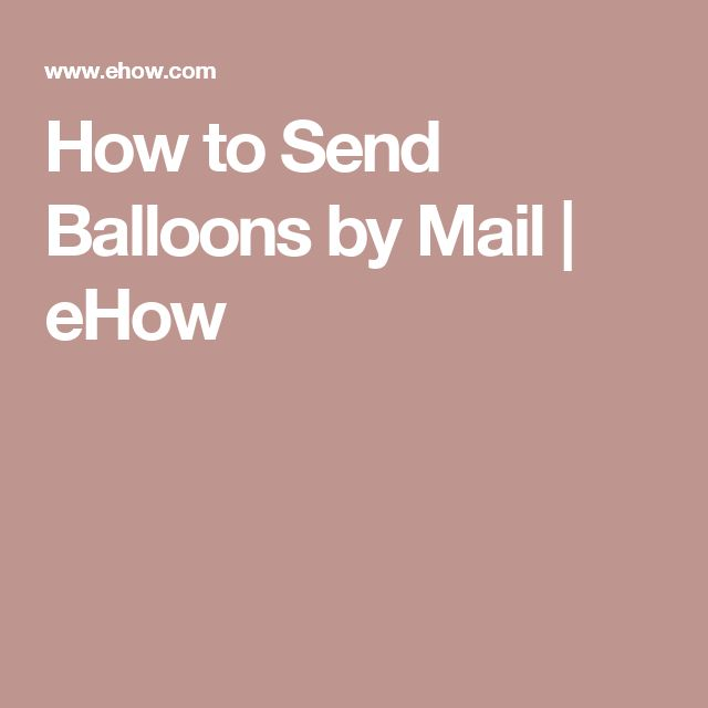 How to Send Balloons by Mail   eHow