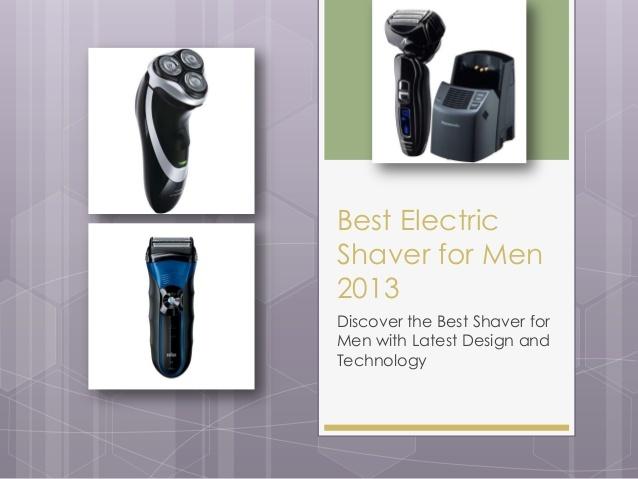 Best Electric Shaver for Men 2013 Top Rated Shaver for Men with Sensitive skin http://www.slideshare.net/MariaGGulley/electric-shaver-for-men-best-mens-electric-shaver
